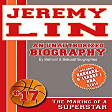 Jeremy Lin: An Unauthorized Biography (       UNABRIDGED) by Belmont and Belcourt Biographies Narrated by Doug Lee