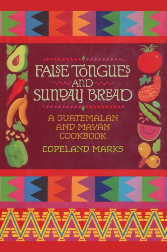 False Tongues and Sunday Bread: A Guatemalan and Mayan Cookbook by Copeland Marks