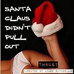 Santa Claus Didn't Pull Out |  Thrust