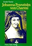 Johanna Franziska von Chantal: Ihr Wesen und Ihre Gnade