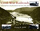 Civil War Railroads: A Pictorial Story of the War between the States, 1861-1865 (0253335361) by George B. Abdill