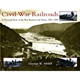 Civil War Railroads: A Pictorial Story of the War Between the States, 1861-1865by George B. Abdill