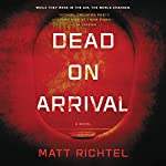 Dead on Arrival: A Novel | Matt Richtel