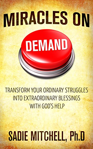 Miracles On Demand: Transform Your Ordinary Struggles Into Extraordinary Blessings by Sadie Mitchell ebook deal