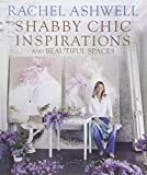 Rachel Ashwell's Shabby Chic: Inspiration & Beautiful Spaces