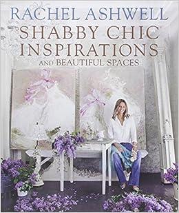 Rachel Ashwell 39 S Shabby Chic Inspirations Rachel Ashwell 9781907563591 Books