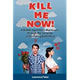 51qv4381LsL. SL160 OU01 SS160  Kill Me Now!: A Middle Aged Mans Maneuvers through the Frontlines of the Dating Battlefield (Paperback)