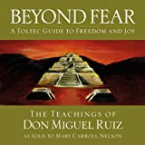 img - for Beyond Fear: A Toltec Guide to Freedom and Joy, The Teachings of Don Miguel Ruiz book / textbook / text book