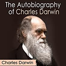 The Autobiography of Charles Darwin Audiobook by Charles Darwin Narrated by Kevin Theis