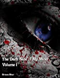 The Dark Side of My Mind - Volume 1