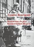 echange, troc Louise Bourgeois - Destruction du père-reconstruction du père : Ecrits et entretiens, 1923-2000