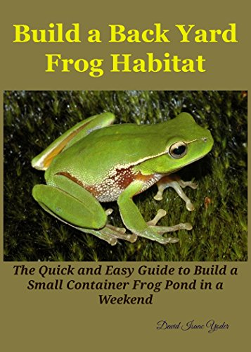Free Kindle Book : Build a Back Yard Frog Habitat: The Quick and Easy Guide to Build a Small Container Frog Pond in a weekend