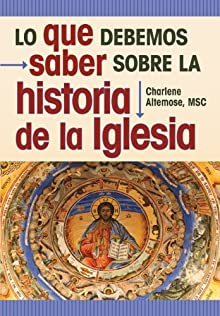 Lo Que Debemos Saber Sobre La Historia De La Iglesia (Spanish Edition)