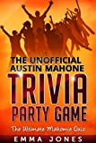 The Unofficial Austin Mahone Trivia Party Game: The Ultimate Mahomie Quiz