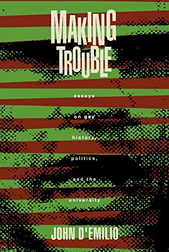 Making Trouble: Essays on Gay History, Politics, and the...