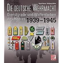 Die deutsche Wehrmacht: Dienstgrade und Waffenfarben des Heeres 1939-1945