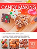 The Complete Photo Guide to Candy Making: All You Need to Know to Make All Types of Candy - The Essential Reference for Beginners to Skilled Candy ... Caramels, Truffles Mints, Marshmallows & More