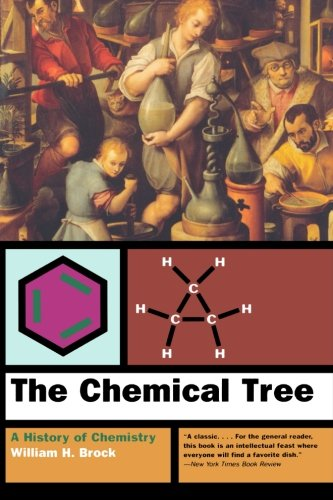 The Chemical Tree: A History Of Chemistry (The Norton History Of Science)