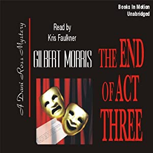 The End of Act Three: Dani Ross Mystery Series #3 | [Gilbert Morris]