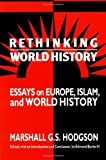 img - for By Marshall G. S. Hodgson - Rethinking World History: Essays on Europe, Islam and World History (4/28/93) book / textbook / text book
