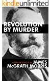 Revolution By Murder: Emma Goldman, Alexander Berkman, and the Plot to Kill Henry Clay Frick (Kindle Single)