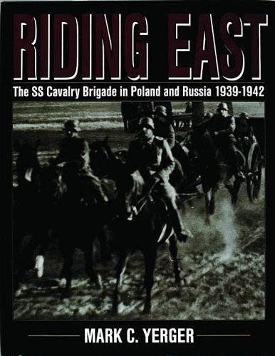 Riding East: The SS Cavalry Brigade in Poland and Russia 1939-1942 (Schiffer Military History)