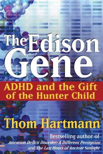 The Edison Gene: ADHD and the Gift of the Hunter Child by Park Street Press