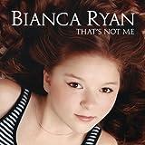 That's Not Me ~ Bianca Ryan