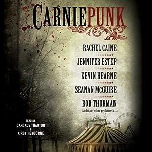Carniepunk | [Rachel Caine, Rob Thurman, Kevin Hearne, Seanan McGuire, Jennifer Estep, Allison Pang, Kelly Gay, Delilah S. Dawson, Kelly Meding]