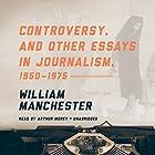 Controversy, and Other Essays in Journalism, 1950-1975 Hörbuch von William Manchester Gesprochen von: Arthur Morey