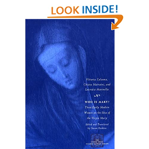Who Is Mary?: Three Early Modern Women on the Idea of the Virgin Mary (The Other Voice in Early Modern Europe)