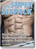 Das Super-Sixpack: Die Top-Übungen und Trainingsprogramme, gezielte Ernährung