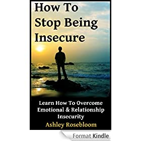 How to Stop Being Insecure: Learn How to Overcome Emotional and Relationship Insecurity