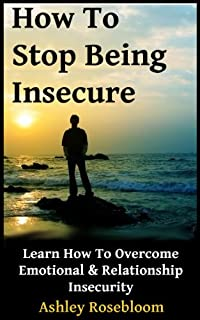 (FREE on 10/8) How To Stop Being Insecure: Learn How To Overcome Emotional And Relationship Insecurity by Ashley Rosebloom - http://eBooksHabit.com