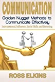 img - for Communication: Golden Nugget Methods to Communicate Effectively - Interpersonal, Influence, Social Skills, Listening by Ross Elkins (2015-07-22) book / textbook / text book