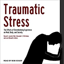 Traumatic Stress: The Effects of Overwhelming Experience on Mind, Body, and Society Audiobook by Bessel A. van der Kolk, Alexander C. McFarlane, Lars Weisaeth Narrated by Bob Souer