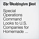 Special Operations Command Looks to U.S. Companies for Homemade AK-47s | Thomas Gibbons-Neff