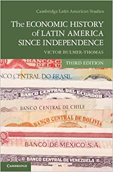 The Economic History Of Latin America Since Independence (Cambridge Latin American Studies)