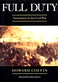 img - for By Howard Coffin Full Duty: Vermonters in the Civil War (Regional Interest) (1st Frist Edition) [Paperback] book / textbook / text book