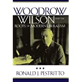 Woodrow Wilson and the Roots of Modern Liberalism (American Intellectual Culture) ~ Ronald J. Pestritto