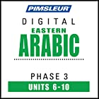 Arabic (East) Phase 3, Unit 06-10: Learn to Speak and Understand Eastern Arabic with Pimsleur Language Programs Hörbuch von  Pimsleur Gesprochen von:  Pimsleur