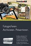 Fotografieren. Archivieren. Präsentieren.: Der Weg zu gelungenen Fotos: Profitipps für Familienfeiern, Urlaub und Porträtaufnahmen. So gestalten Sie Ihre Bilder: Picasa, facebook & Co