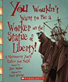 img - for You Wouldn't Want to Be a Worker on the Statue of Liberty!: A Monument You'd Rather Not Build book / textbook / text book