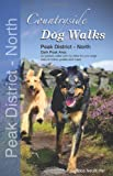 Countryside Dog Walks : Peak District North - 20 graded walks with no stiles for your dogs