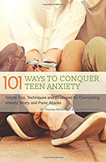 Book Cover: 101 ways to conquer teen anxiety : simple tips, techniques and strategies for overcoming anxiety, worry and panic attacks