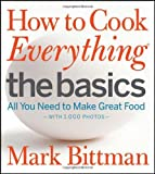 By Mark Bittman - How to Cook Everything The Basics: All You Need to Make Great Food -- With 1,000 Photos (None) (1/25/12)