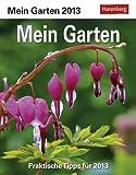 Mein Garten 2013: Praktische Tipps für jeden Tag