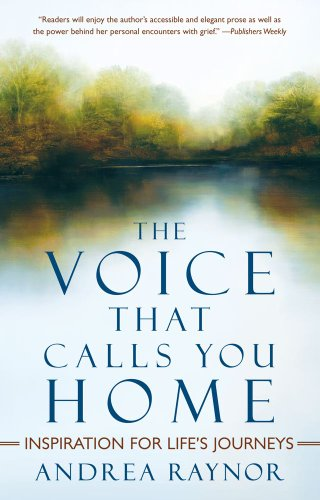 The Voice That Calls You Home: Inspiration for Life's Journeys, Andrea Raynor