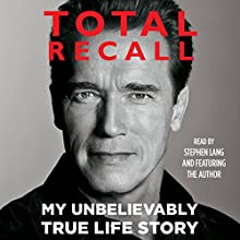 Total Recall: My Unbelievably True Life Story Audiobook by Arnold Schwarzenegger Narrated by Stephen Lang, Arnold Schwarzenegger