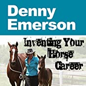 Inventing Your Horse Career | Nanette Levin, Lisa Derby Oden, Denny Emerson